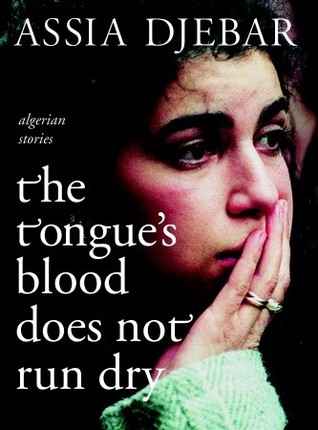 The Tongue's Blood Does Not Run Dry by Assia Djebar, أسيا جبار