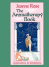 Aromatherapy Book: Inhalations and Applications (Jeanne Rose Herbal Library) (Jeanne Rose Herbal Library)