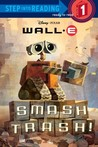 Smash Trash! (Disney/Pixar: WALL-E: Step into Reading Step 1)