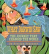 What Darwin Saw: The Journey That Changed the World