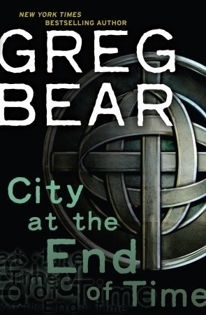 City at the End of Time by Greg Bear
