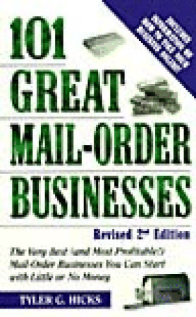 101 Great Mail-Order Businesses: The Very Best (and Most Profitable!) Mail-Order Businesses You Can Start with Little or No Money