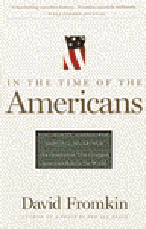 In The Time Of The Americans: FDR, Truman, Eisenhower, Marshall, MacArthur-The Generation That Changed America