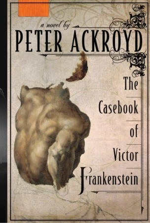 The Casebook of Victor Frankenstein by Peter Ackroyd