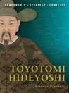 Toyotomi Hideyoshi: The background, strategies, tactics and battlefield experiences of the greatest commanders of history