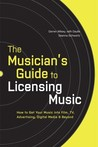 The Musician's Guide to Licensing Music: How to Get Your Music into Film, TV, Advertising, Digital Media & Beyond