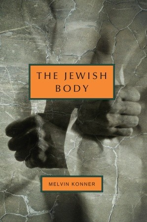 The Jewish Body by Melvin Konner