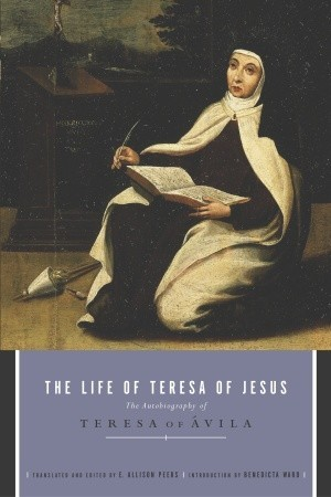 The Life of Teresa of Jesus by E. Allison Peers