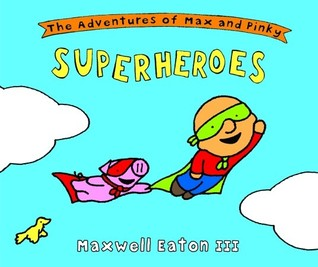 The Adventures of Max and Pinky by Maxwell Eaton III