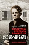 Those Who Trespass Against Us: One Woman's War Against the Nazis