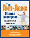 The Anti-Aging Fitness Prescription: A day-by-day nutrition and workout plan to age-proof your body and mind