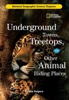 Science Chapters: Underground Towns, Treetops: and Other Animal Hiding Places