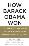How Barack Obama Won: A State-by-State Guide to the Historic 2008 Presidential Election