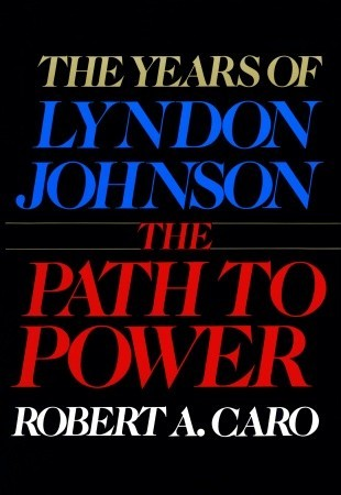The Path to Power The Years of Lyndon Johnson 1