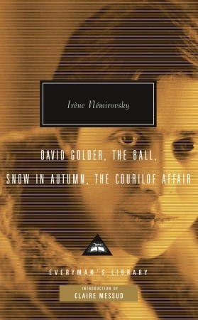 David Golder, The Ball, Snow in Autumn, The Courilof Affair by Irène Némirovsky