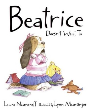 Beatrice Doesn't Want To by Laura Joffe Numeroff