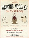 I'm Not Hanging Noodles on Your Ears and Other Intriguing Idi... by Jag Bhalla