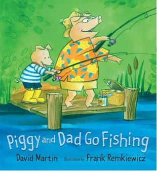 Piggy and Dad Go Fishing by David Martin