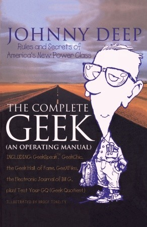 The Complete Geek (an Operating Manual): Rules and Secrets of America's New Power Class