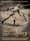 Shades of Glory: The Negro Leagues & the Story of African-American Baseball