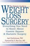 The Patient's Guide to Weight Loss Surgery: Everything You Need To Know About Gastric Bypass and Bariatric Surgery