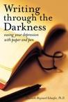 Writing Through the Darkness: Easing Your Depression with Paper and Pen