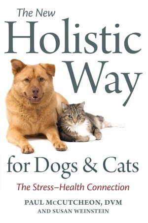 The New Holistic Way for Dogs and Cats by Paul McCutcheon