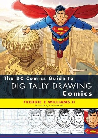 The DC Comics Guide to Digitally Drawing Comics by Freddie E. Williams II