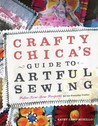 Crafty Chica's Guide to Artful Sewing: Fabu-Low-Sew Projects for the Everyday Crafter