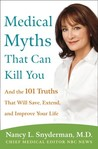 Medical Myths That Can Kill You: And the 101 Truths That Will Save, Extend, and Improve Your Life