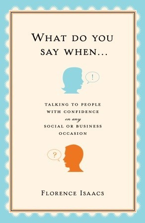 What Do You Say When . . .: Talking to People with Confidence on Any Social or Business Occasion