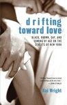 Drifting Toward Love: Black, Brown, Gay, and Coming of Age on the Streets of New York