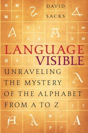 Download free Language Visible: Unraveling the Mystery of the Alphabet from A to Z PDF