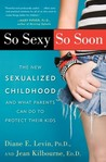 So Sexy So Soon by Diane E. Levin