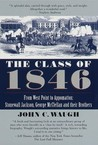The Class of 1846: From West Point to Appomattox: Stonewall Jackson, George McClellan, and Their Brothers