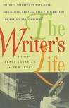 The Writer's Life: Intimate Thoughts on Work, Love, Inspiration, and Fame from the Diaries of the W orld's Great Writers