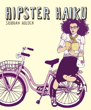Hipster Haiku by Siobhan Adcock