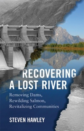 Recovering a Lost River: Removing Dams, Rewilding Salmon, Revitalizing Communities