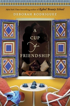 A Cup of Friendship by Deborah Rodriguez