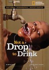 Not a Drop to Drink: Water for a Thirsty World (National Geographic Investigates)