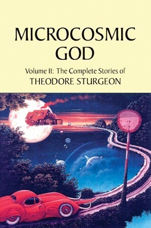 The Complete Stories of Theodore Sturgeon, Volume II: Microcosmic God