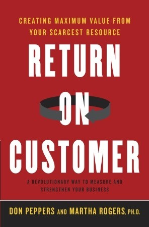 Download free Return on Customer: Creating Maximum Value From Your Scarcest Resource by Don Peppers, Martha  Rogers PDF