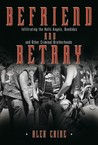 Befriend and Betray: Infiltrating the Hells Angels, Bandidos and Other Criminal Brotherhoods (Befriend and Betray, #1)