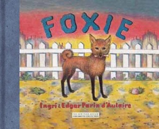 Foxie, The Singing Dog by Ingri and Edgar Parin d'Aul...