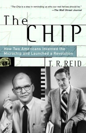 Free download online The Chip: How Two Americans Invented the Microchip and Launched a Revolution PDF by T.R. Reid