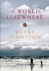 A World Elsewhere by Wayne Johnston
