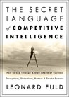 The Secret Language of Competitive Intelligence: How to See Through and Stay Ahead of Business Disruptions, Distortions, Rumors, and Smoke Screens