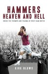 Hammers Heaven and Hell: From Take-Off to Tevez�Two Seasons of Triumph and Trauma at West Ham United