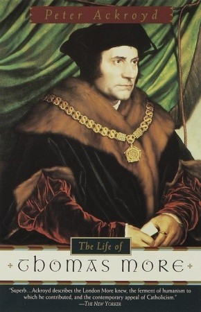The Life of Thomas More by Peter Ackroyd