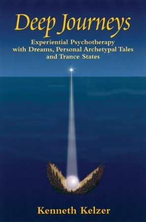 Deep Journeys: Experiential Psychotherapy with Dreams, Personal Archetypal Tales, and Trance States